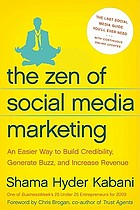 The zen of social media marketing : an easier way to build credibility, generate buzz, and increase revenue