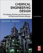 Chemical engineering design : principles, practice, and economics of plant and process design