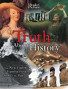 Reader's Digest the truth about history : how new evidence is transforming the story of the past.