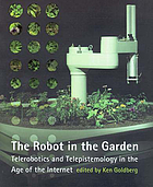 The robot in the garden : telerobotics and telepistemology in the age of the Internet