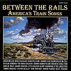 Between the rails : America's train songs.