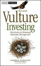 The art of vulture investing : adventures in distressed securities management