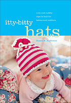 Itty-bitty hats : cute and cuddly caps to knit for babies and toddlers