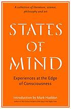 States of mind : experiences at the edge of consciousness : a collection of literature, science, philosophy and art