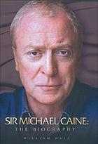 Sir Michael Caine : the biography