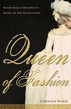 Queen of fashion : what Marie Antoinette wore to the Revolution
