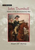 John Trumbull : painter of the Revolutionary War