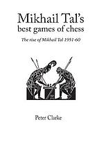 Mikhail Tal's best games of chess : the rise of Mikhail Tal, 1951-60