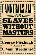 Cannibals all! or, Slaves without mastersCannibals all : or, Slaves without masters. Edited by C. Vann Woodward
