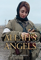Allah's angels : Chechen women in war