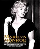 Marilyn Monroe : from the beginning to end : the newly discovered photographs by Earl Leaf from the Michael Ochs Archives.