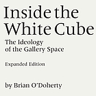 Inside the white cube : the ideology of the gallery space