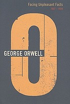 The complete works of George Orwell. Vol.11, Facing unpleasant facts: 1937-1939