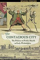 The contagious city : the politics of public health in early Philadelphia
