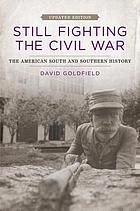Still fighting the Civil War : the American South and southern history
