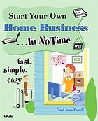 Start your own home business --in no time
