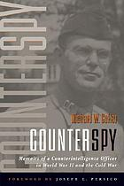 Counterspy : memoirs of a counterintelligence officer in World War II and the Cold War