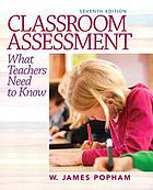 Classroom assessment : what teachers need to know