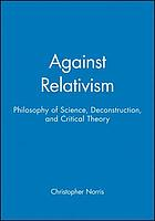 Against relativism : philosophy of science, deconstruction, and critical theory