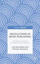 Revolutions in book publishing : the effects of digital innovation on the industry
