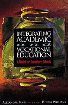 Integrating academic and vocational education : a model for secondary schools