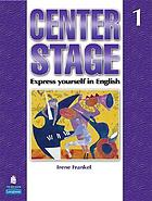 Center stage. 1 : express yourself in English