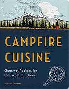 Campfire cuisine : gourmet recipes for the great outdoors