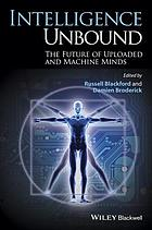 Intelligence unbound : the future of uploaded and machine minds