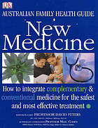 New medicine : how to integrate complementary & conventional medicine for the safest and most effective treatment