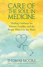 Care of the soul in medicine : healing guidance for patients, families, and the people who care for them