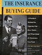 The insurance buying guide : a practical method for figuring out how much-- and what kind of-- insurance you need