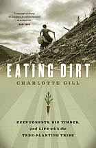 Eating dirt : deep forests, big timber and life with the tree-planting tribe