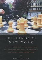 The kings of New York : a year among the geeks, oddballs, and geniuses who make up America's top high school chess team