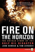 Fire on the horizon : the untold story of the Gulf oil disaster