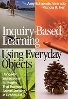 Inquiry-based learning using everyday objects : hands-on instructional strategies that promote active learning in grades 3-8
