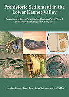 Prehistoric settlement in the lower Kennet Valley : excavations at Green Park (Reading Business Park) phase 2 and Moores Farm, Burghfield, Berkshire