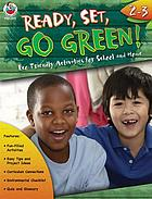 Ready, set, go Green! Grades 2-3 : eco-friendly activities for school and home