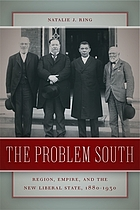 The problem South : region, empire, and the new liberal state, 1880-1930