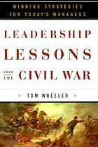 Leadership lessons from the Civil War : winning strategies for today's managers