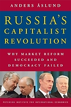 Russia's capitalist revolution : why market reform succeeded and democracy failed