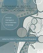 Mechanical bodies, computational minds : artificial intelligence from automata to cyborgs