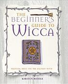 The beginner's guide to wicca : practical magic for the solitary witch