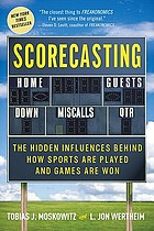 Scorecasting : the hidden influences behind how sports are played and games are won
