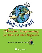 Hello world! : computer programming for kids and other beginners