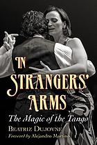In strangers' arms : the magic of the tango