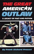 The great American outlaw : a legacy of fact and fiction