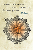 Theatre, community, and civic engagement in Jacobean London