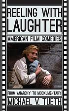 Reeling with Laughter : American Film Comedies: From Anarchy to Mockumentary.