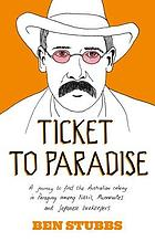 Ticket to paradise : a journey to find the Australian colony in Paraguay among Nazis, Mennonites and Japanese beekeepers