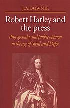 Robert Harley and the press : propaganda and public opinion in the age of Swift and Defoe